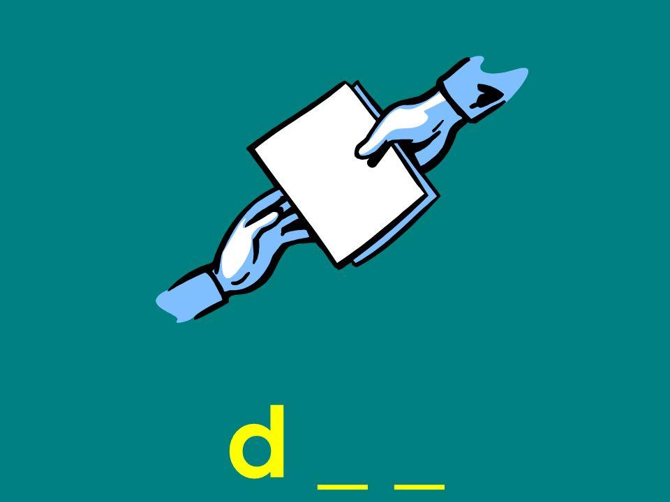 d _ _