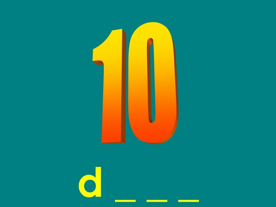 10 d _ _ _