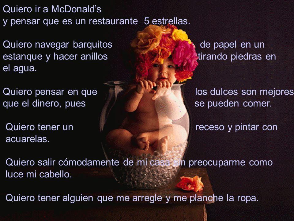 Quiero ir a McDonald's y pensar que es un restaurante 5 estrellas. Quiero navegar barquitos de papel en un.