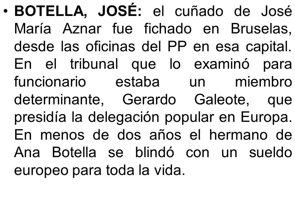 BOTELLA, JOSÉ: el cuñado de José María Aznar fue fichado en Bruselas, desde las oficinas del PP en esa capital.
