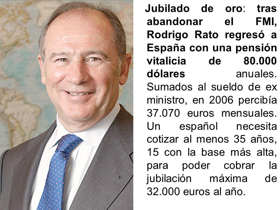 Jubilado de oro: tras abandonar el FMI, Rodrigo Rato regresó a España con una pensión vitalicia de 80.000 dólares anuales.