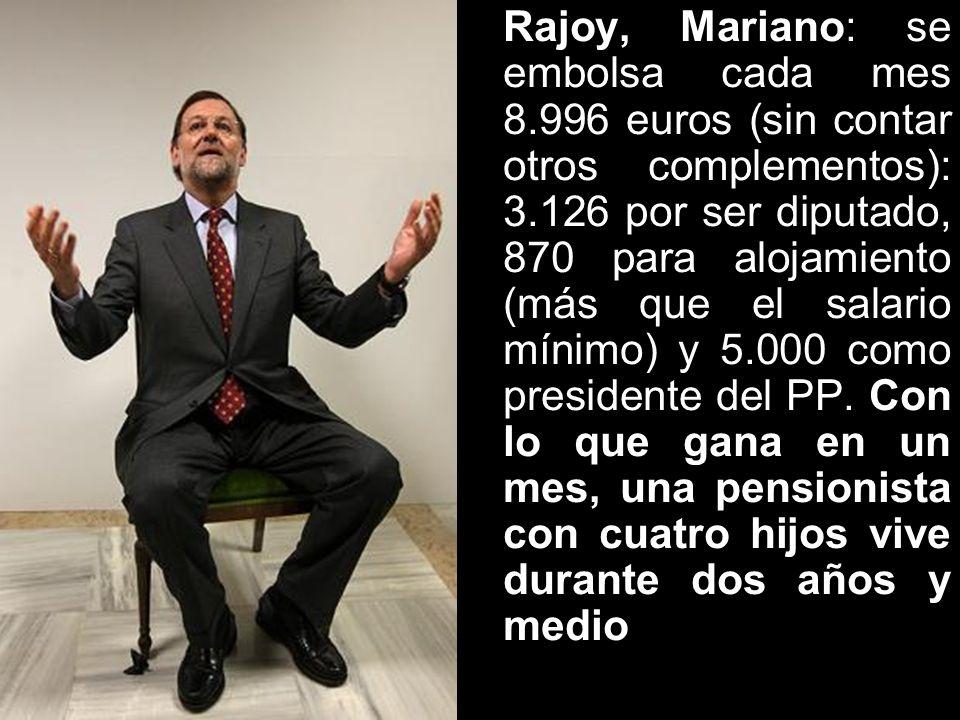 Rajoy, Mariano: se embolsa cada mes 8