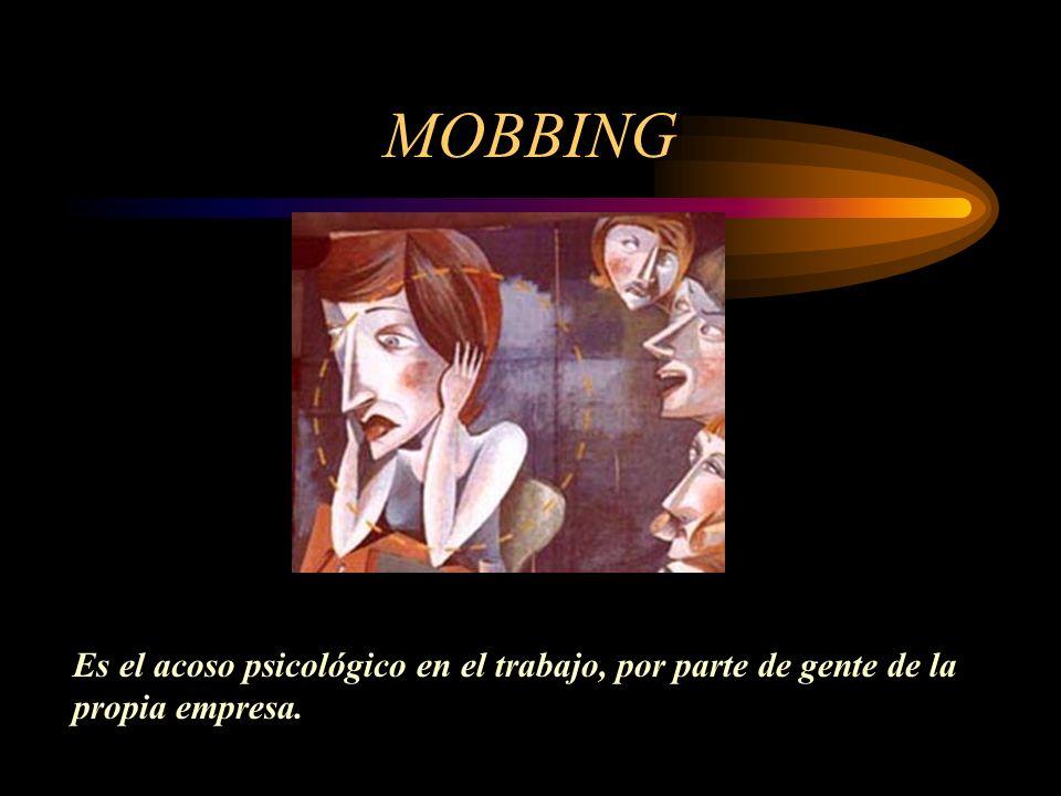 MOBBING Es el acoso psicológico en el trabajo, por parte de gente de la propia empresa.