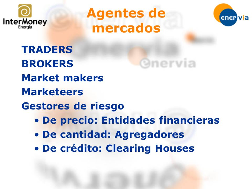 Agentes de mercados TRADERS BROKERS Market makers Marketeers