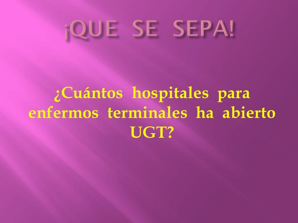 ¿Cuántos hospitales para enfermos terminales ha abierto UGT