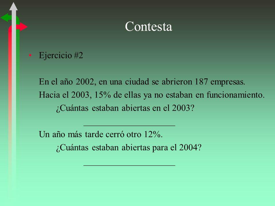 Contesta Ejercicio #2. En el año 2002, en una ciudad se abrieron 187 empresas. Hacia el 2003, 15% de ellas ya no estaban en funcionamiento.