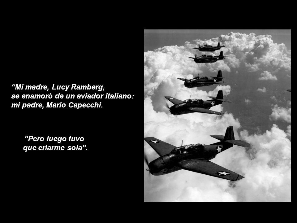 Mi madre, Lucy Ramberg, se enamoró de un aviador italiano: mi padre, Mario Capecchi. Pero luego tuvo.