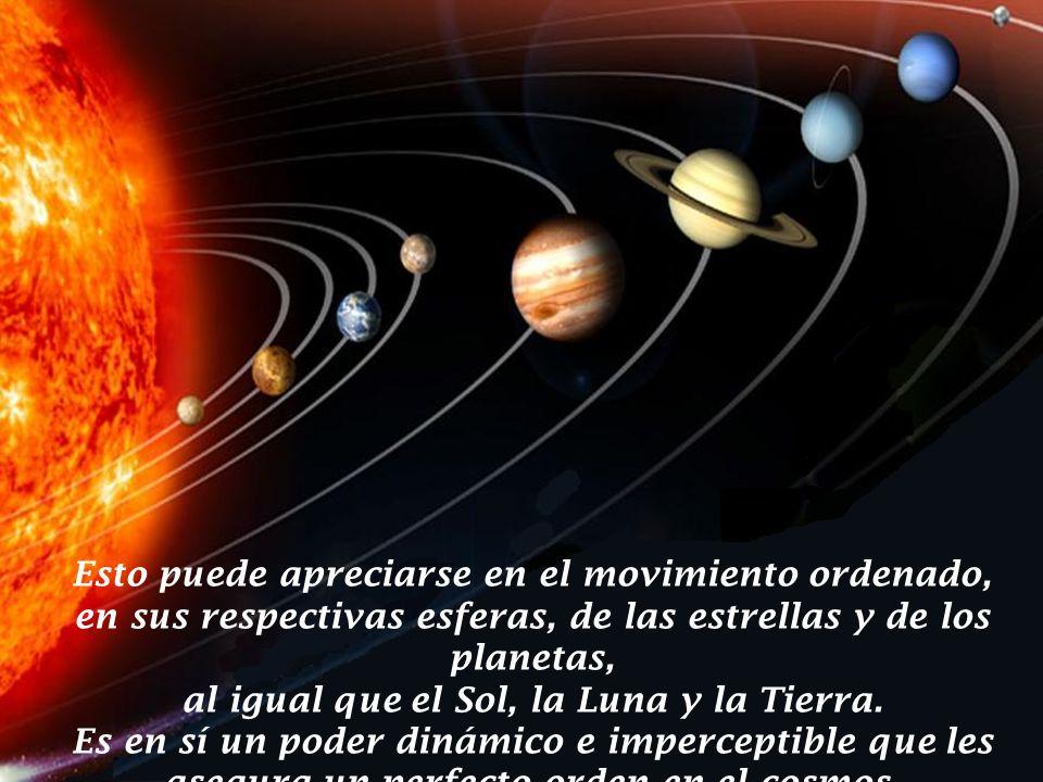 Esto puede apreciarse en el movimiento ordenado, en sus respectivas esferas, de las estrellas y de los planetas, al igual que el Sol, la Luna y la Tierra.