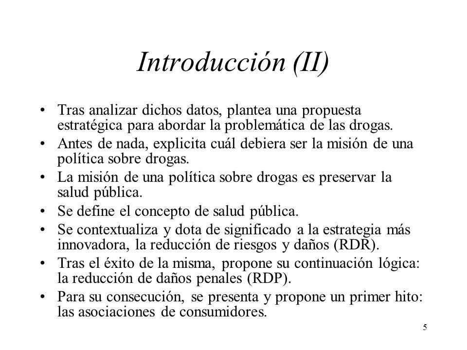 Introducción (II) Tras analizar dichos datos, plantea una propuesta estratégica para abordar la problemática de las drogas.