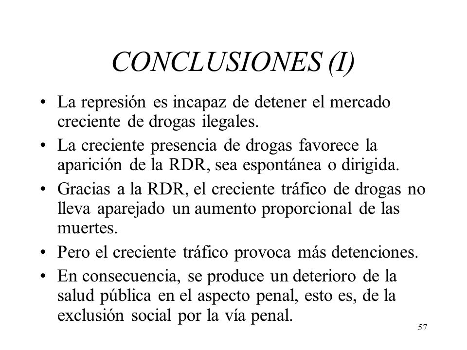 CONCLUSIONES (I) La represión es incapaz de detener el mercado creciente de drogas ilegales.