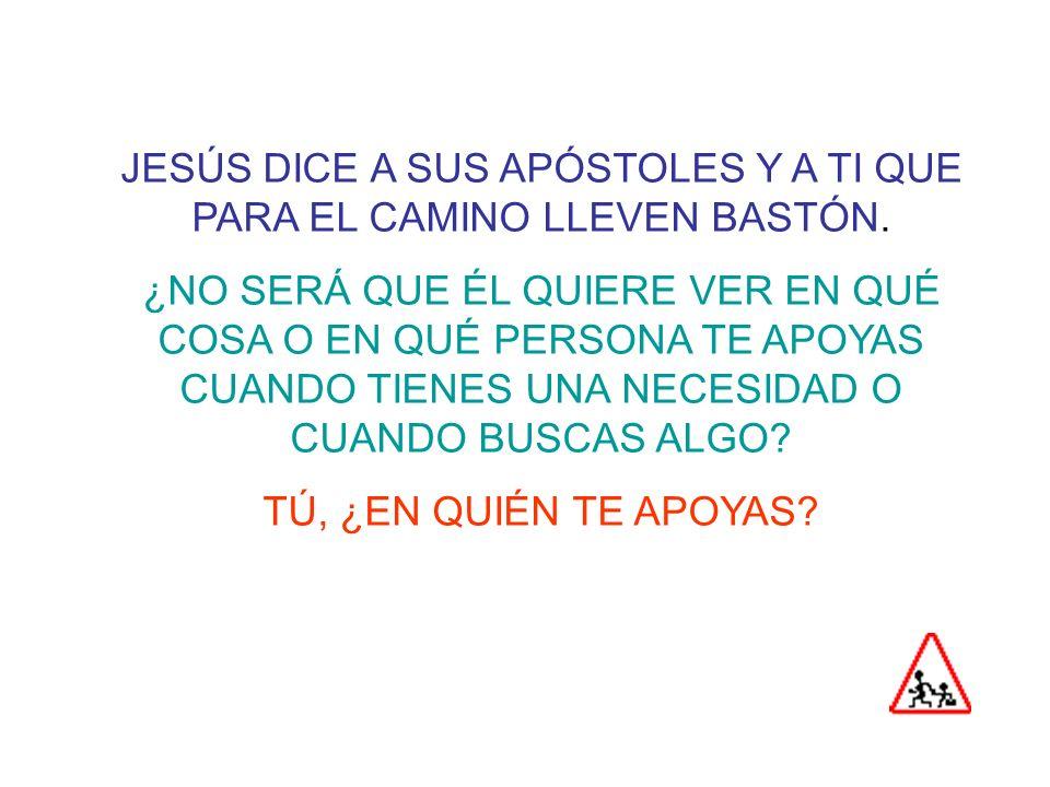 JESÚS DICE A SUS APÓSTOLES Y A TI QUE PARA EL CAMINO LLEVEN BASTÓN.