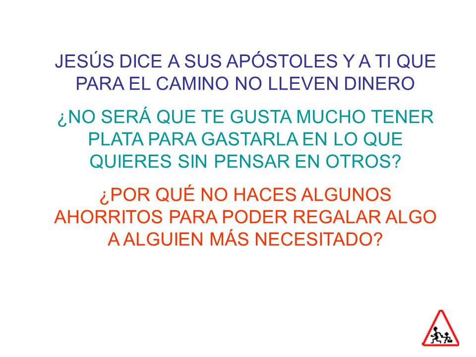 JESÚS DICE A SUS APÓSTOLES Y A TI QUE PARA EL CAMINO NO LLEVEN DINERO
