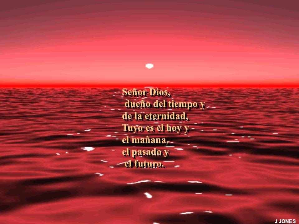Señor Dios, dueño del tiempo y de la eternidad, Tuyo es el hoy y