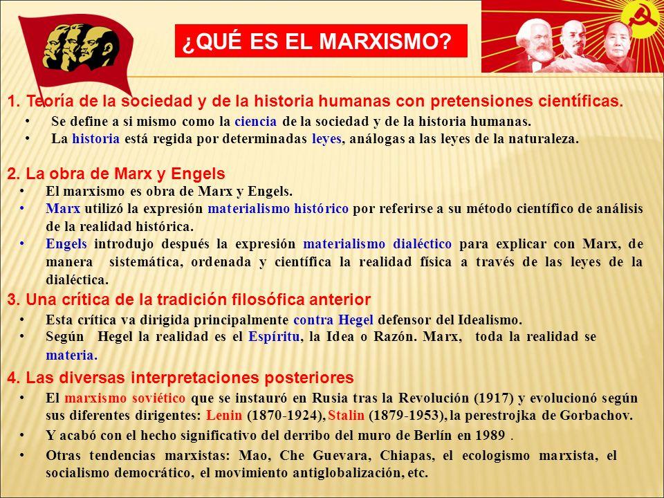 ¿QUÉ ES EL MARXISMO 1. Teoría de la sociedad y de la historia humanas con pretensiones científicas.