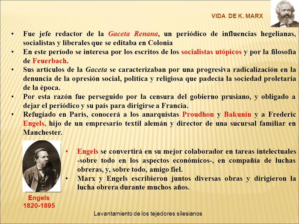 VIDA DE K. MARX Fue jefe redactor de la Gaceta Renana, un periódico de influencias hegelianas, socialistas y liberales que se editaba en Colonia.