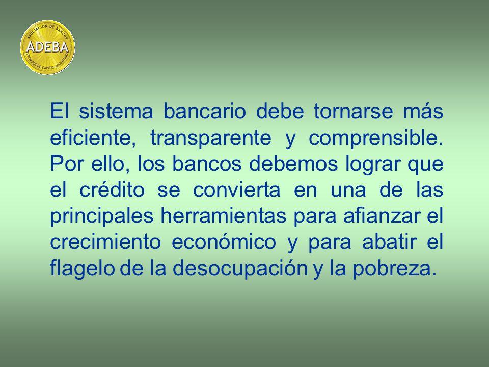 El sistema bancario debe tornarse más eficiente, transparente y comprensible.