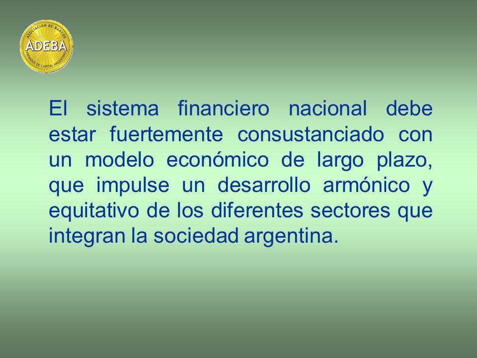 El sistema financiero nacional debe estar fuertemente consustanciado con un modelo económico de largo plazo, que impulse un desarrollo armónico y equitativo de los diferentes sectores que integran la sociedad argentina.