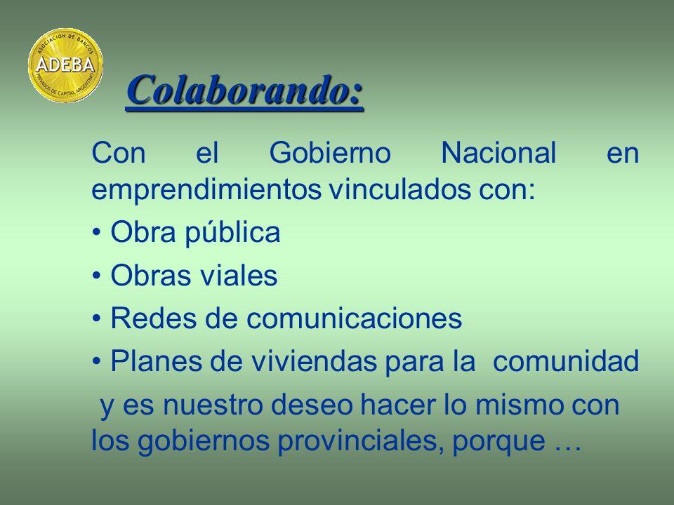 Colaborando: Con el Gobierno Nacional en emprendimientos vinculados con: Obra pública. Obras viales.