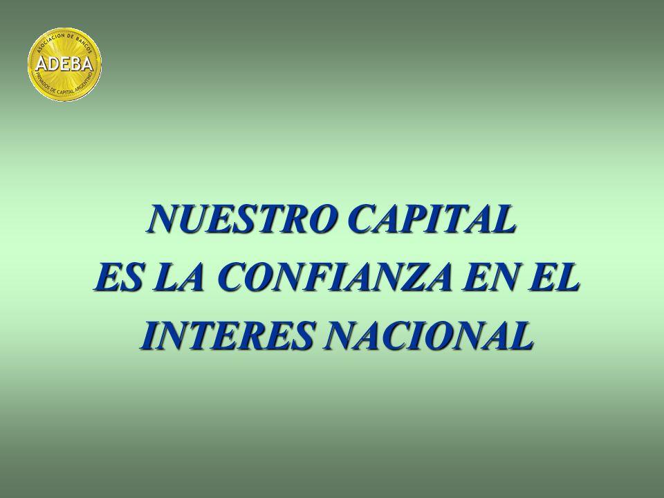 NUESTRO CAPITAL ES LA CONFIANZA EN EL INTERES NACIONAL