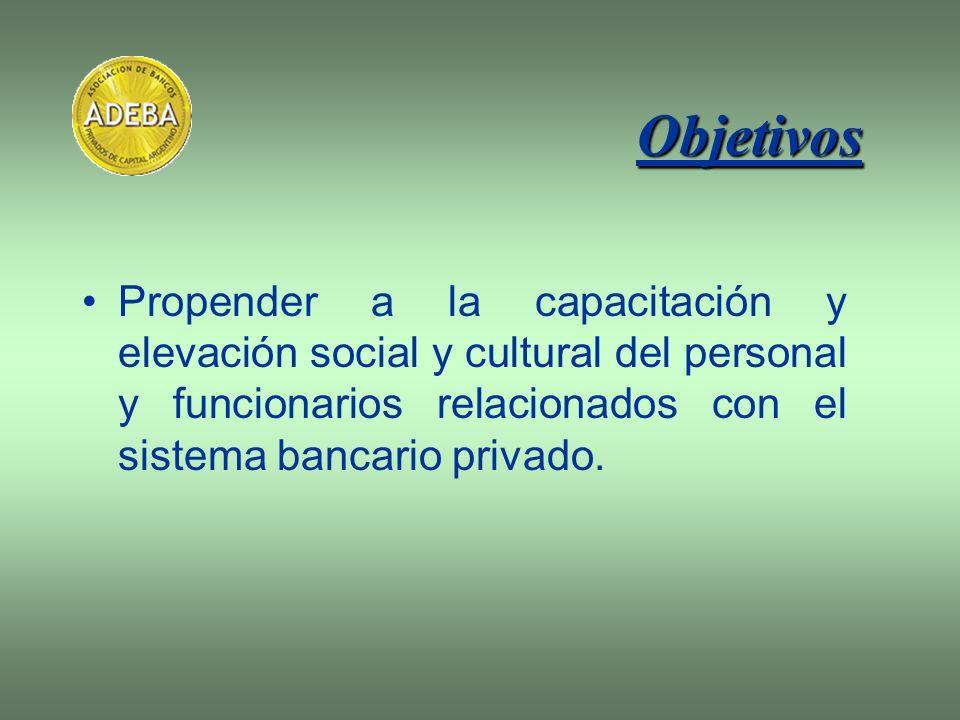 Objetivos Propender a la capacitación y elevación social y cultural del personal y funcionarios relacionados con el sistema bancario privado.