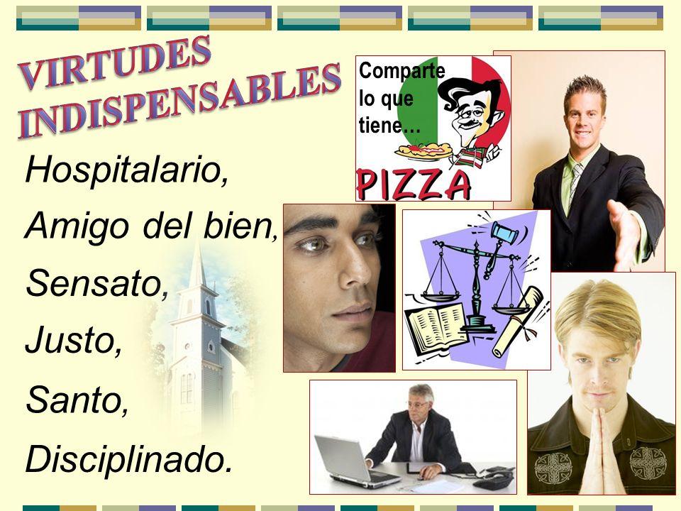 VIRTUDES INDISPENSABLES Hospitalario, Amigo del bien, Sensato, Justo,