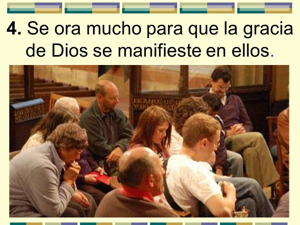 4. Se ora mucho para que la gracia de Dios se manifieste en ellos.