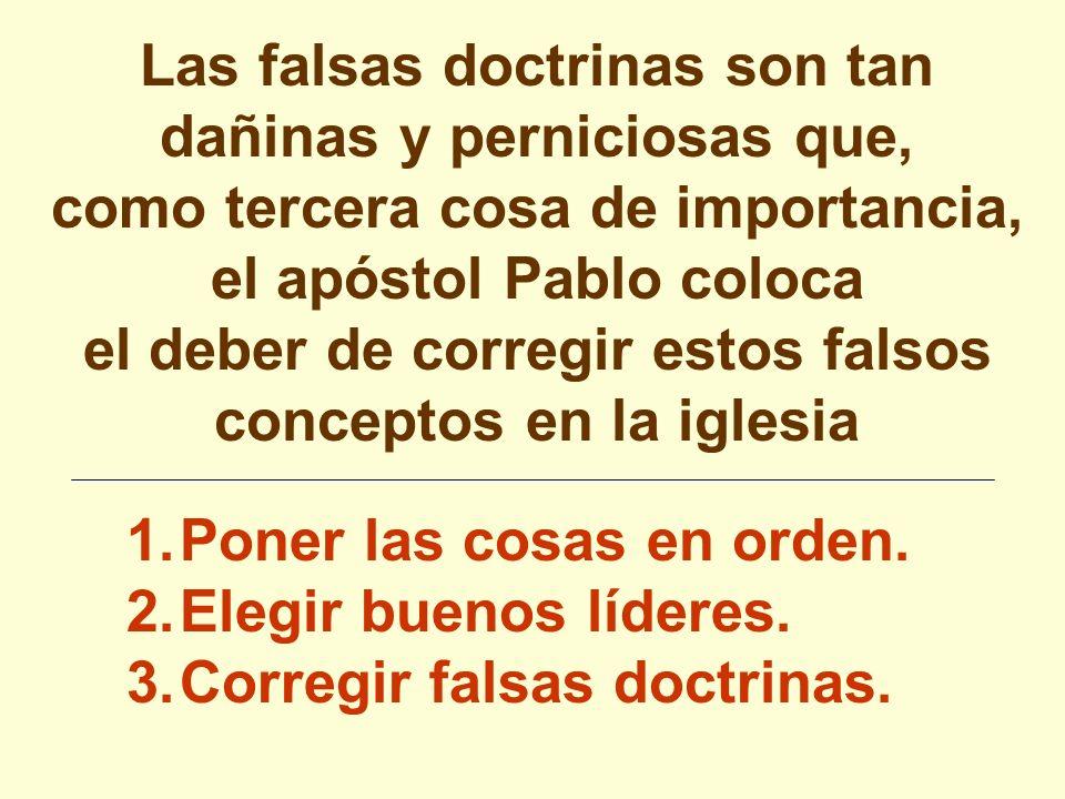 Las falsas doctrinas son tan dañinas y perniciosas que, como tercera cosa de importancia, el apóstol Pablo coloca el deber de corregir estos falsos conceptos en la iglesia