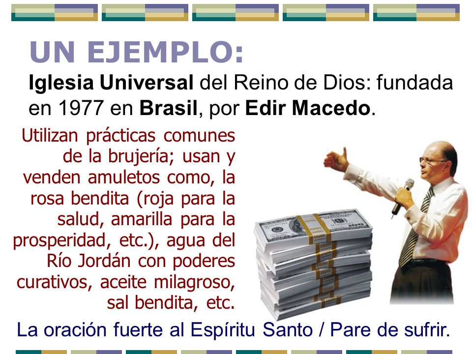 UN EJEMPLO: Iglesia Universal del Reino de Dios: fundada en 1977 en Brasil, por Edir Macedo.