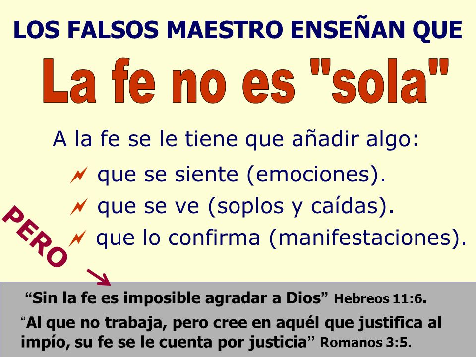 PERO LOS FALSOS MAESTRO ENSEÑAN QUE La fe no es sola