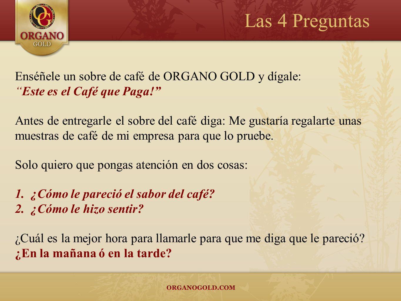 Las 4 Preguntas Enséñele un sobre de café de ORGANO GOLD y dígale: