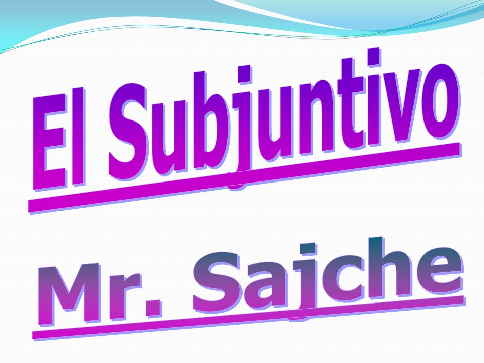 El Subjuntivo Mr. Sajche
