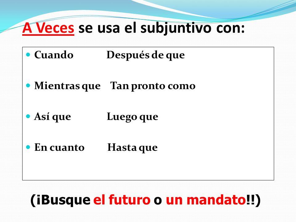 A Veces se usa el subjuntivo con: