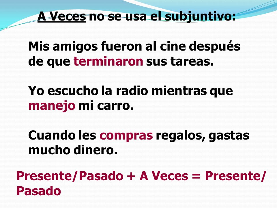 A Veces no se usa el subjuntivo: