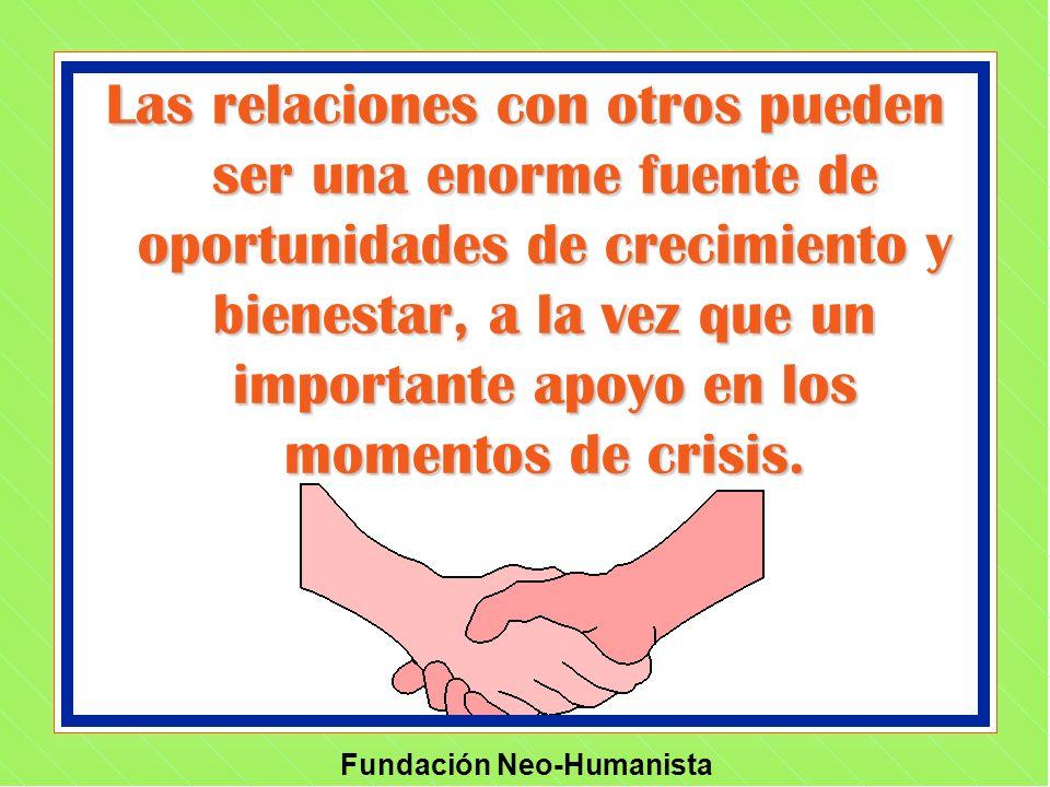 Las relaciones con otros pueden ser una enorme fuente de oportunidades de crecimiento y bienestar, a la vez que un importante apoyo en los momentos de crisis.