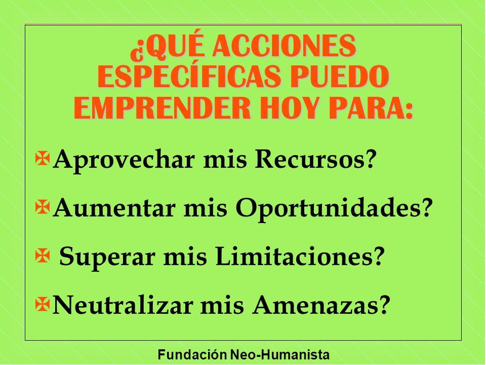 ¿QUÉ ACCIONES ESPECÍFICAS PUEDO EMPRENDER HOY PARA: