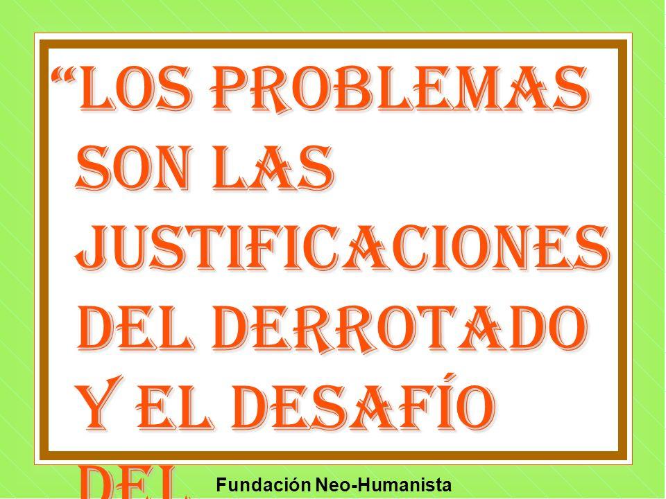 Los problemas son las justificaciones del derrotado y el desafío del excelente. Anon.