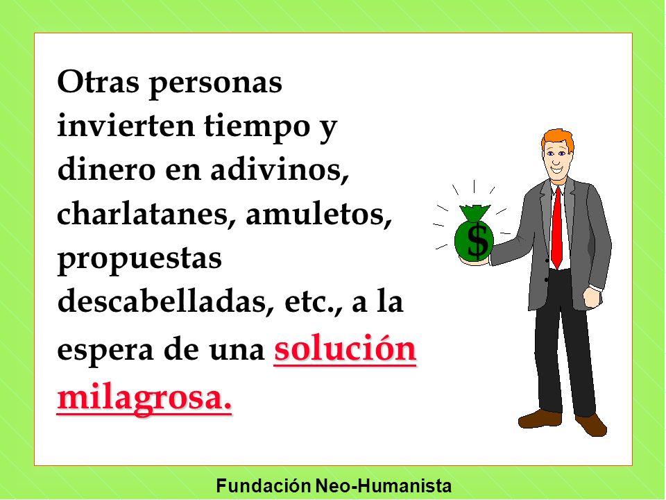 Otras personas invierten tiempo y dinero en adivinos, charlatanes, amuletos, propuestas descabelladas, etc., a la espera de una solución milagrosa.