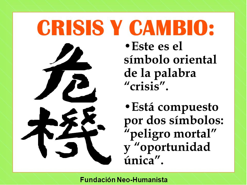 CRISIS Y CAMBIO: Este es el símbolo oriental de la palabra crisis .