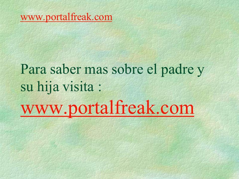 Para saber mas sobre el padre y su hija visita : www.portalfreak.com