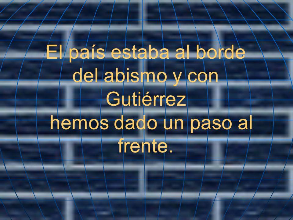 El país estaba al borde del abismo y con Gutiérrez