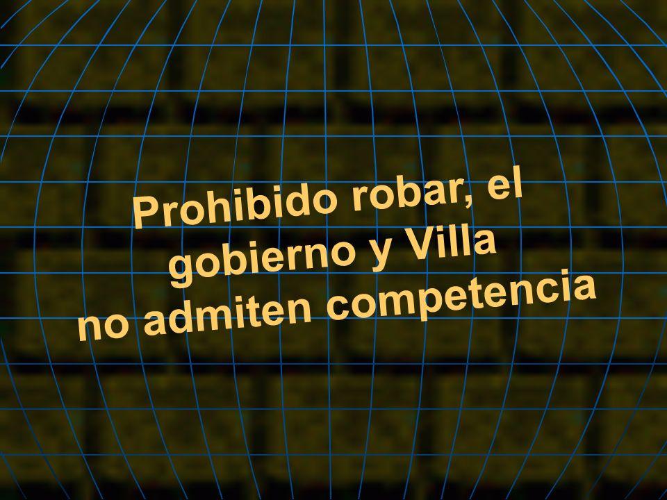 Prohibido robar, el gobierno y Villa