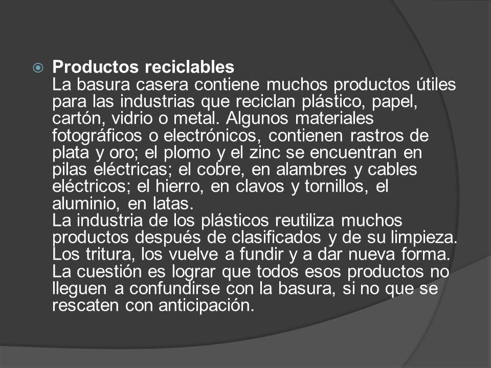 Productos reciclables La basura casera contiene muchos productos útiles para las industrias que reciclan plástico, papel, cartón, vidrio o metal.