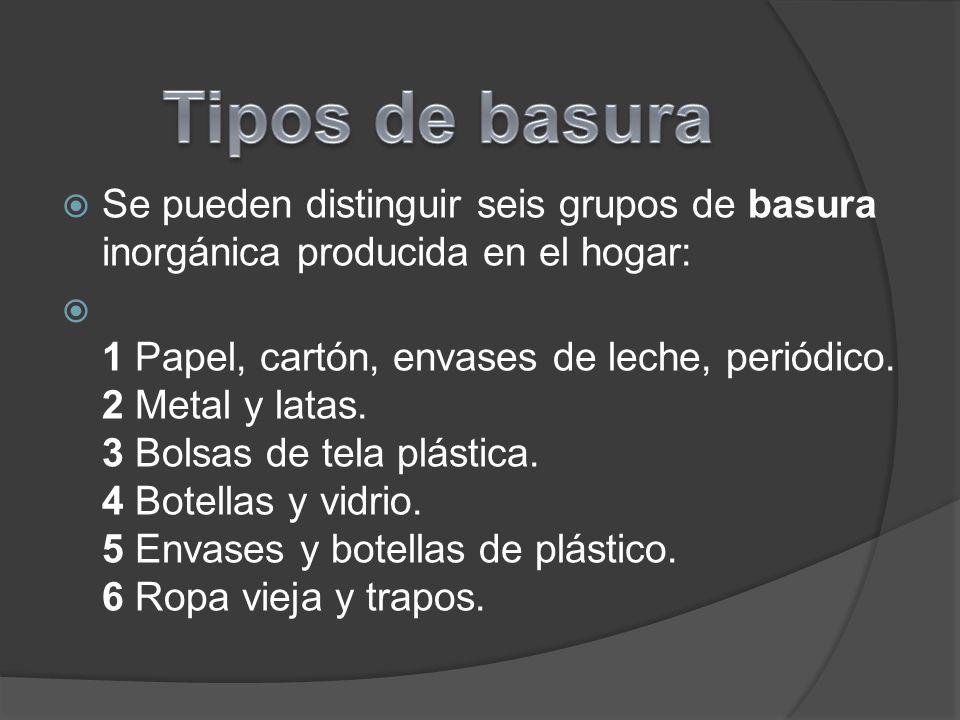 Se pueden distinguir seis grupos de basura inorgánica producida en el hogar:
