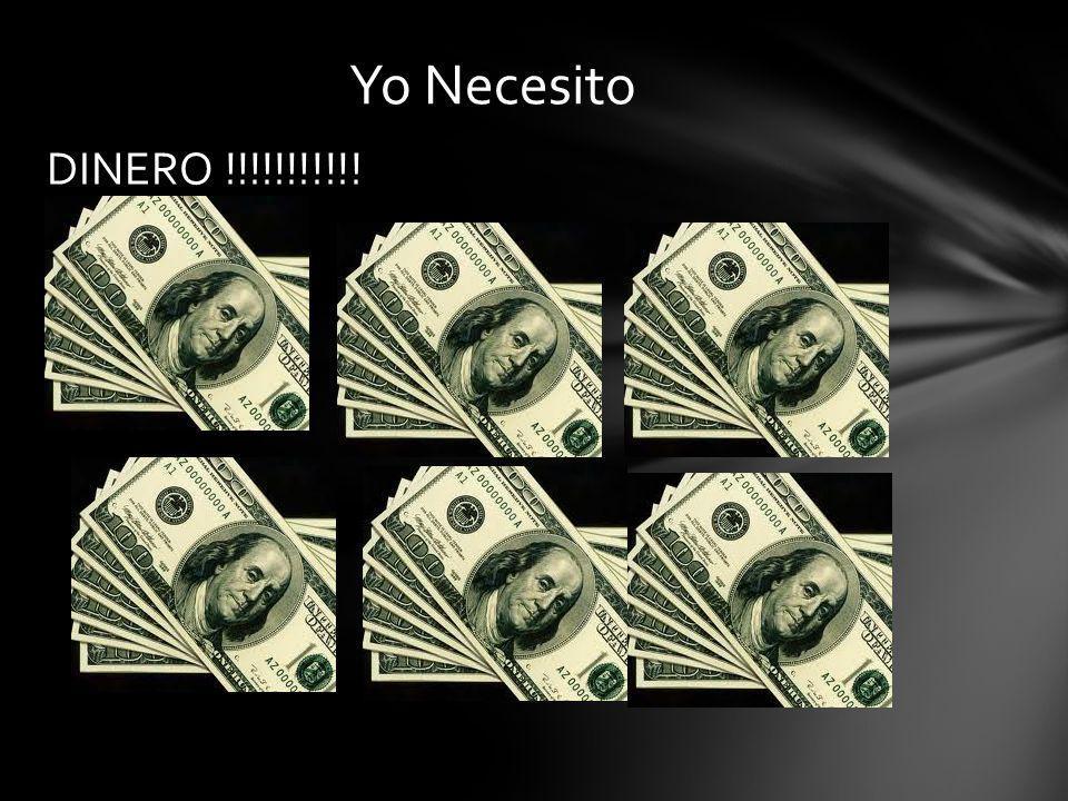 Yo Necesito DINERO !!!!!!!!!!!