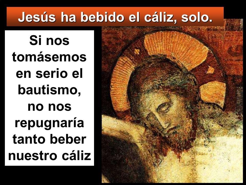 Jesús ha bebido el cáliz, solo.