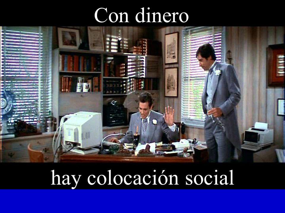 Con dinero hay colocación social