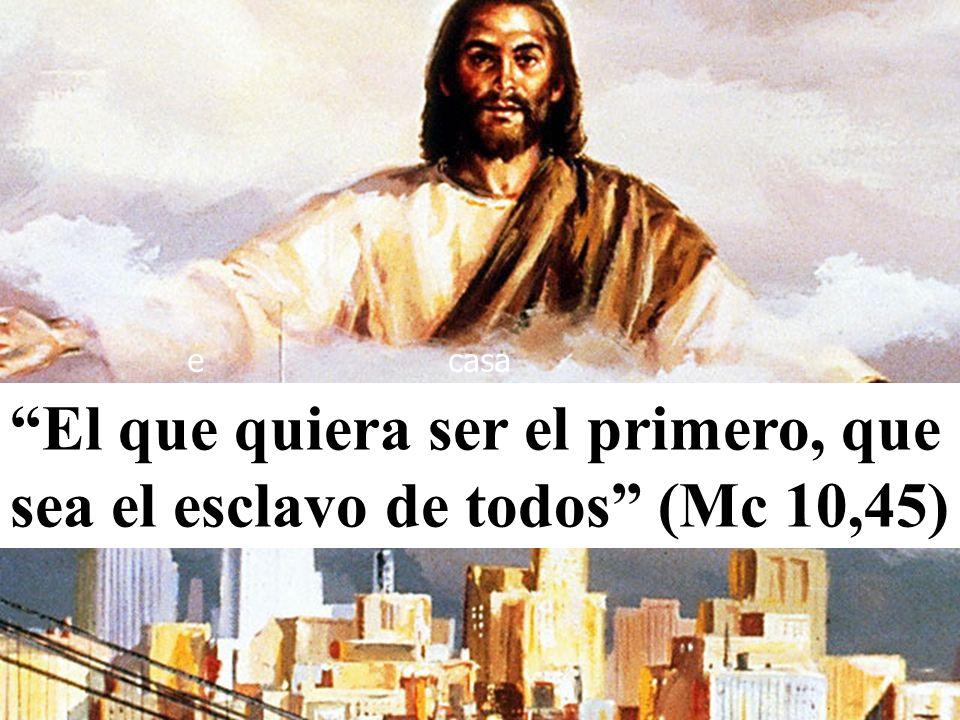 El que quiera ser el primero, que sea el esclavo de todos (Mc 10,45)