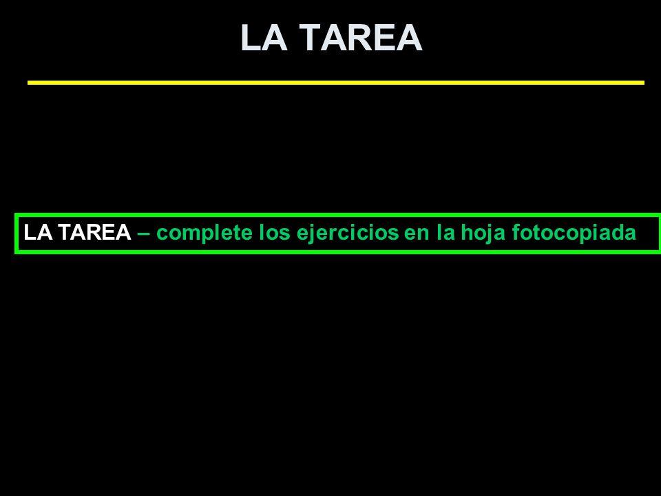 LA TAREA LA TAREA – complete los ejercicios en la hoja fotocopiada