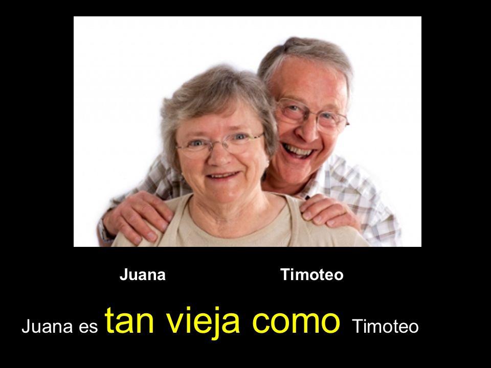 Juana es tan vieja como Timoteo