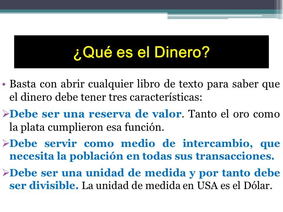 ¿Qué es el Dinero Basta con abrir cualquier libro de texto para saber que el dinero debe tener tres características: